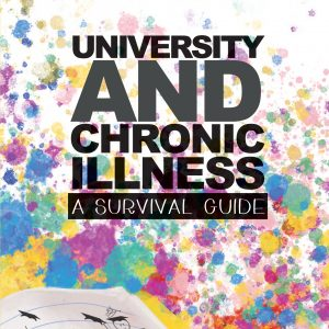 front cover of 'university and chronic illness: a survival guide' featuring bold typography and coloured ink dots with yellow notebook in lower left corner, complete with stickman doodles representing different disabilities