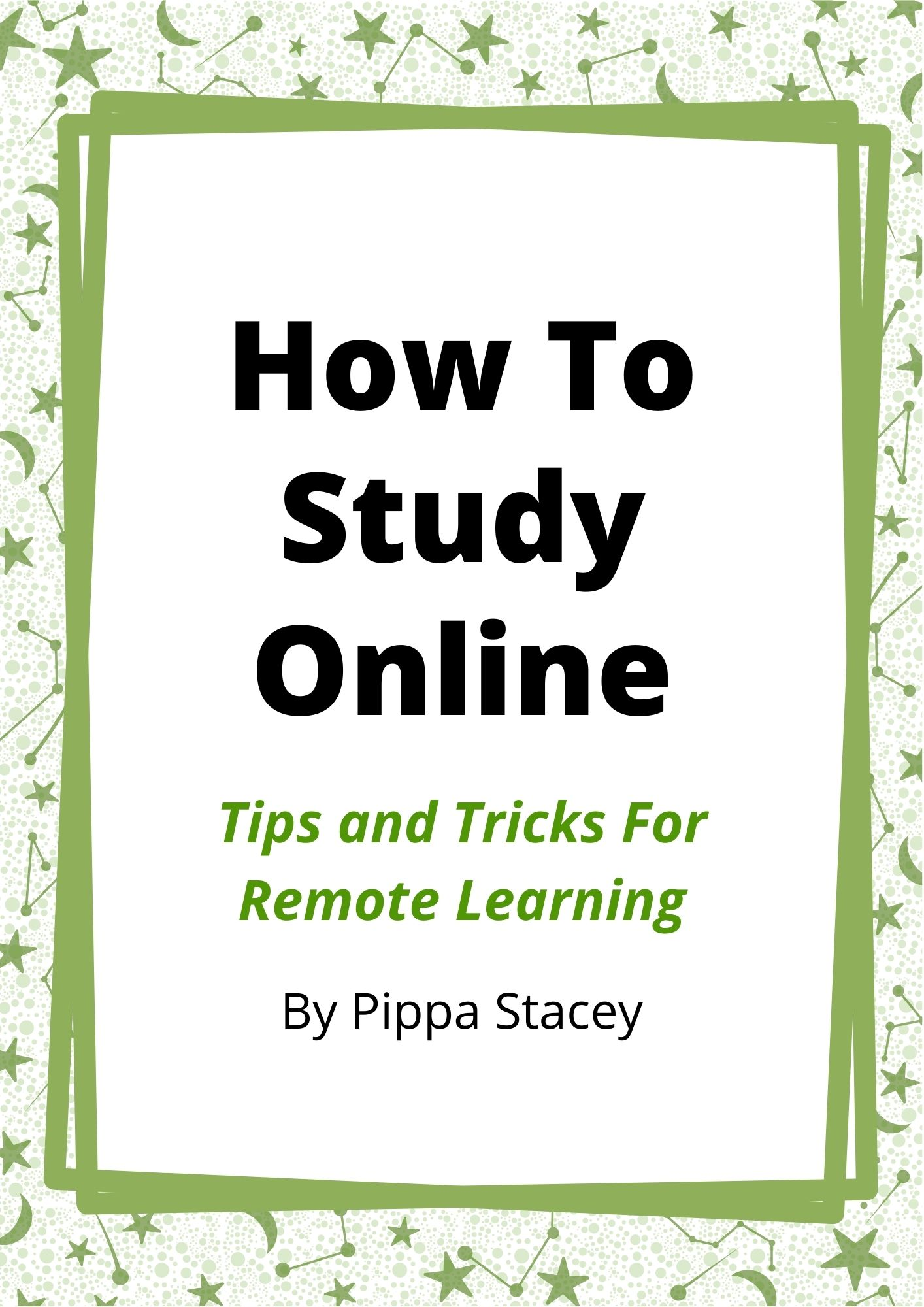 green and white cover image. title in black text: 'how to study online - tips and tricks for remote learning by pippa stacey'. border of white page is green with illustrated stars and cosmic-style images